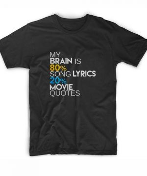 My Brain Is Song Lyrics And Movie Quotes T-Shirt