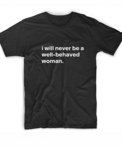 Never Be Well Behaved Woman T-Shirt