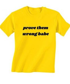 Prove Them Wrong Babe T-Shirt