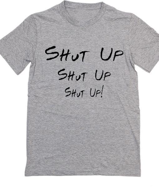 3fa8a3ce8 Shut Up Shut Up Shut Up Chandler Friends T-Shirt - Clothfusion Tees