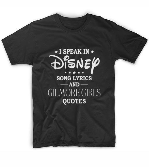 Speak In Disney Song Lyrics And Gilmore Girls Quotes Shirt Custom