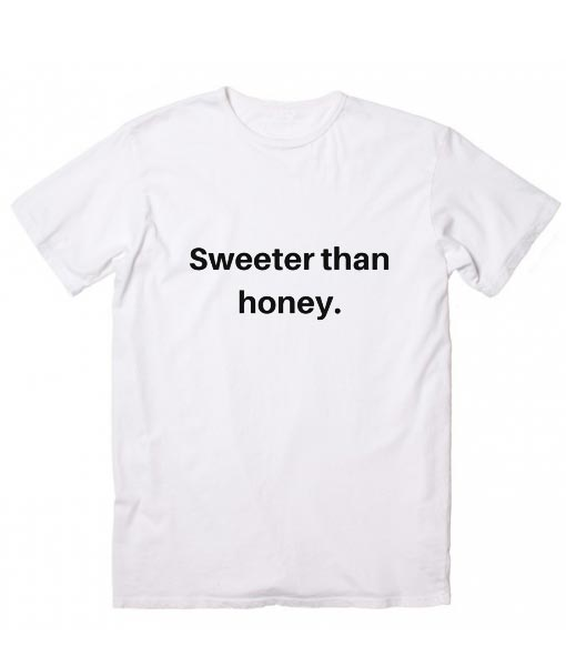 acce87ba ... Sweeter Than Honey T Shirt Clothfusion Custom T Shirts No Minimum