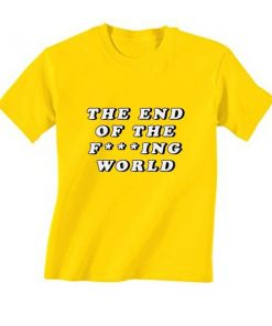 The End Of The Fucking World T-Shirt