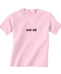 Um OK T-Shirt