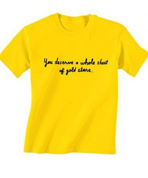 You Deserve A Whole Gold Stars T-Shirt