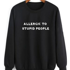 Allergic To Stupid People Sweater