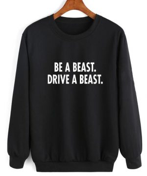 Be A Beast Drive A Beast Sweater