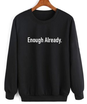 Enough Already Sweater