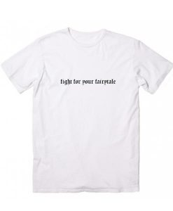 Fight For Your Fairytale T-Shirt