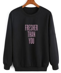 Fresher Than You Sweater