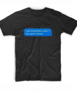 Get Butterflies When See Garlic Bread T-Shirt