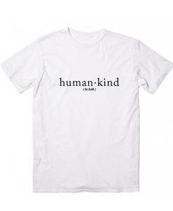 Human Kind Be Both T-Shirt