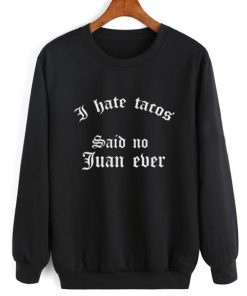 I Hate Tacos Sweater