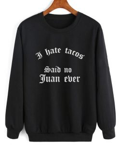 I Hate Tacos Sweater