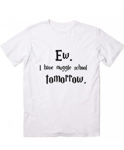 I Have Muggle School Tomorrow T-Shirt