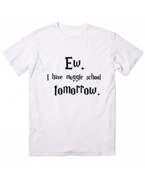 eb661e3b4 I Have Muggle School Tomorrow T-Shirt - Clothfusion Custom T Shirts ...