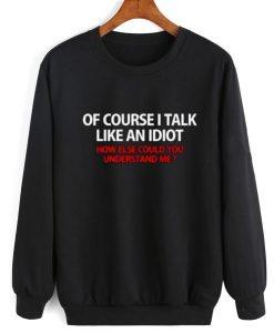 I Talk Like An Idiot Sweater