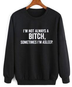 I'm Not Always A Bitch Sweater