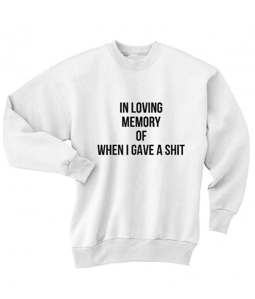 In Loving Memory Of When I Gave A Shit Sweater