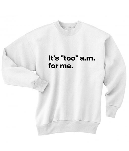It's Too AM For Me Sweater