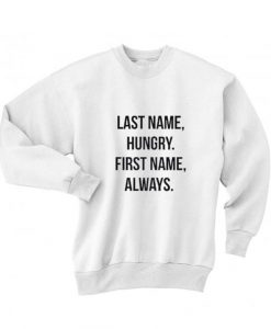 Last Name Hungry First Name Always Sweater