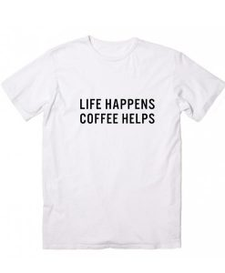 Life Happens Coffee Helps T-Shirt