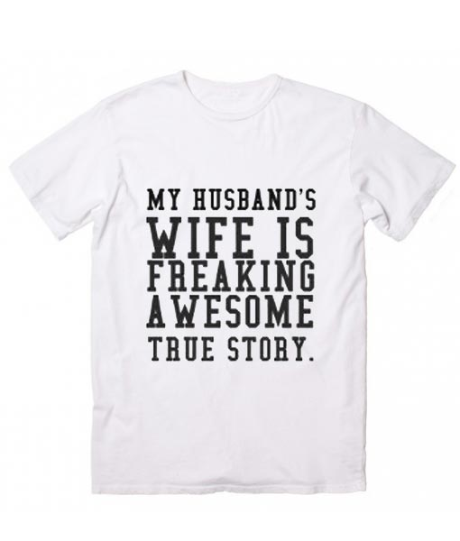 01533df2 My Husband's Wife is Freaking Awesome T-Shirt - Clothfusion Custom T ...