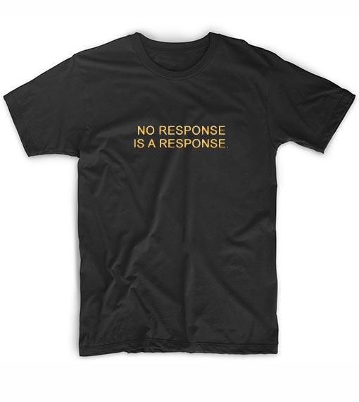 No Response is A Response T-Shirt