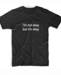 Not Okay But It's Okay T-Shirt
