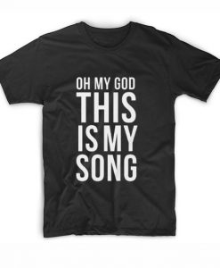 Oh My God This is My Song T-Shirt