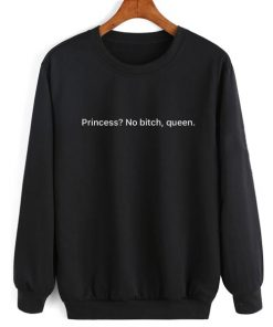 Princess No Bitch Queen Sweater