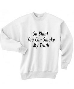 So Blunt You Can Smoke My Truth Sweater