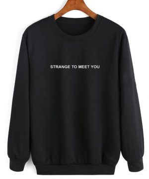 Strange To Meet You Sweater
