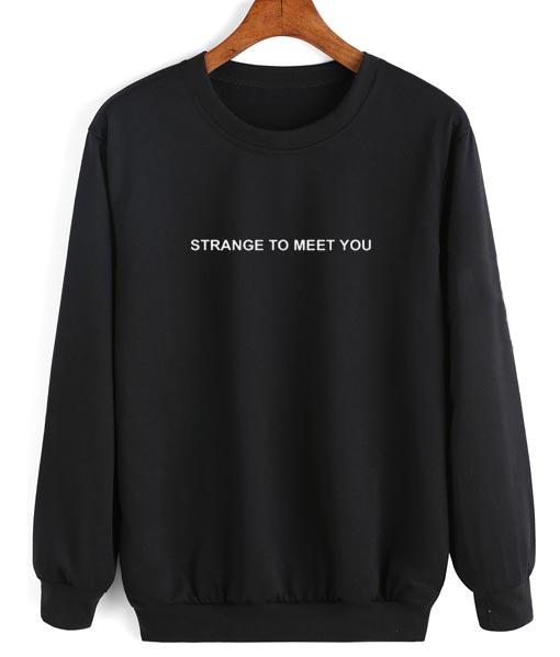 Strange To Meet You Sweater