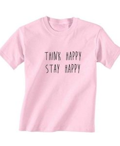 Think Happy Stay Happy T-Shirt