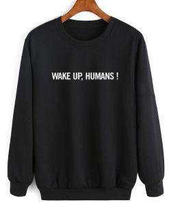 Wake Up Humans Sweater