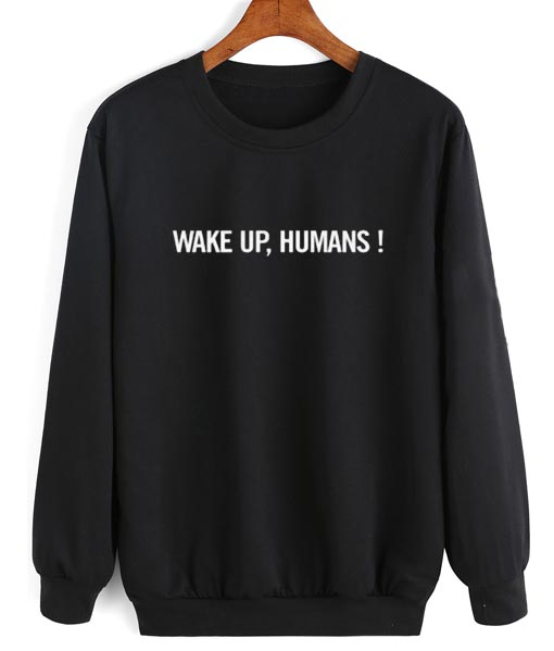 Wake Up Humans Sweater