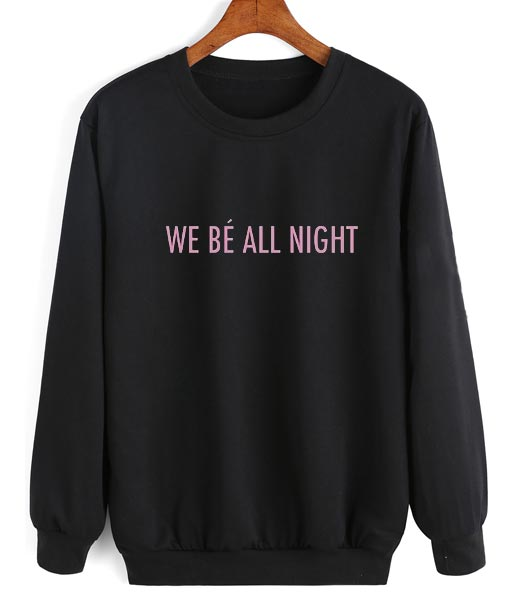 We Be All Night Sweater
