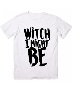 Witch I Might Be T-Shirt