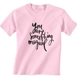 You Are Something Magical T-Shirt