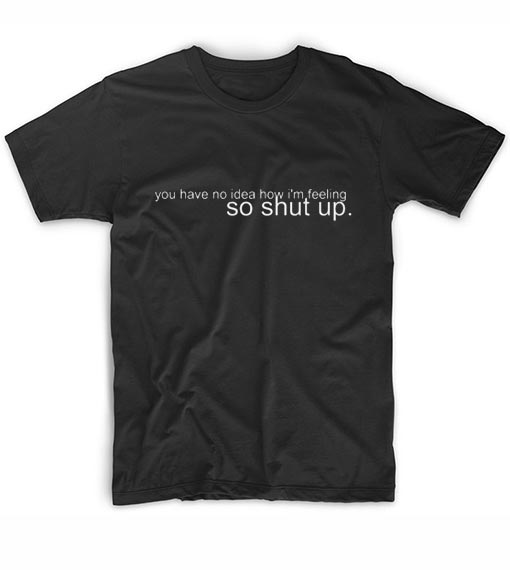 You've No Idea How I'm Feeling T-Shirt