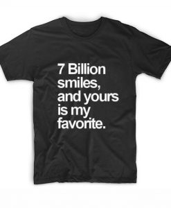 7 Billion Smiles And Yours is My Favorite T-Shirt