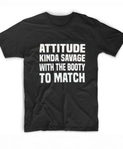 Attitude Kinda Savage With The Booty To Match T-Shirt