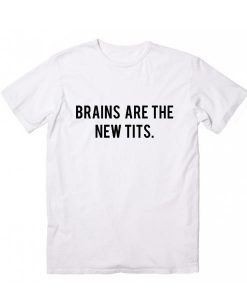 Brains Are The New Tits T-Shirt