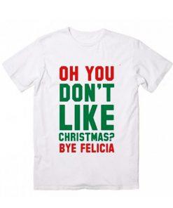 Don't Like Christmas? Bye Felicia T-Shirt