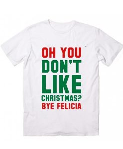 Don't Like Christmas? Bye Felicia T-Shirt