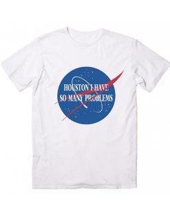 Houston I Have Too Many Problems Nasa Logo T-Shirt