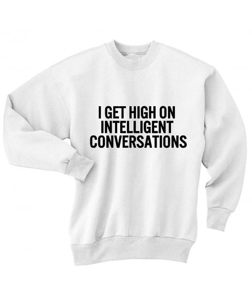 I Get High On Intelligent Conversations Sweater