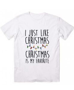 I Just Like Christmas Christmas Is My Favorite T-Shirt