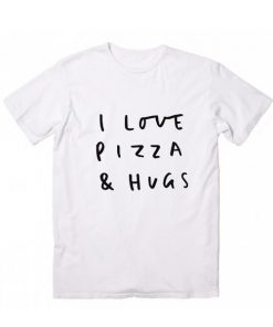 I Love Pizza & Hugs T-Shirt